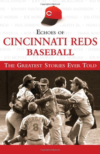 Echoes of Cincinnati Reds Baseball: The Greatest Stories Ever Told PDF