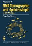NMR-Tomographie und -Spektroskopie in der Medizin : Eine Einführung, Roth, Klaus, 3540130764