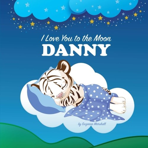 Download I Love You to the Moon, Danny: Bedtime Story & Personalized Book (Bedtime Stories, Goodnight Poems, Bedtime Stories for Kids, Personalized Books, Personalized Gifts) pdf