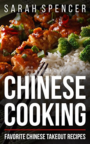 Chinese Cooking: Favorite Chinese Takeout Recipes by Sarah Spencer