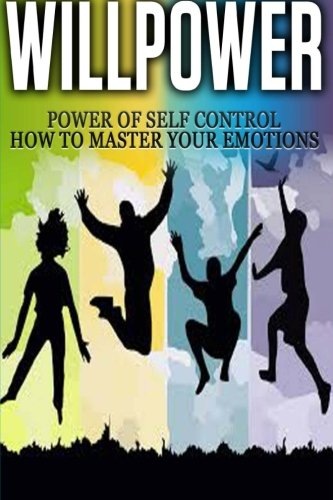 Willpower: Power of Self Control - How to Master Your Emotions