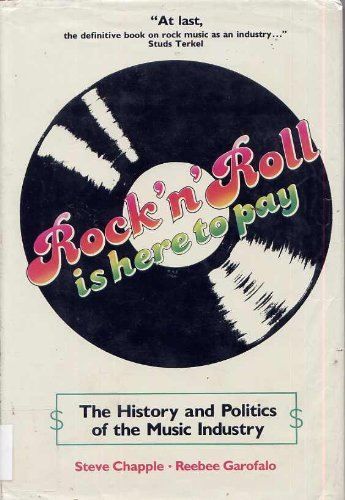 Rock 'N' Roll Is Here to Pay: The History and Politics of the Music Industry