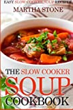 The Slow Cooker Soup Cookbook, Martha Stone, 1499105673