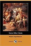 None Other Gods, Robert Hugh Benson, 1406548456