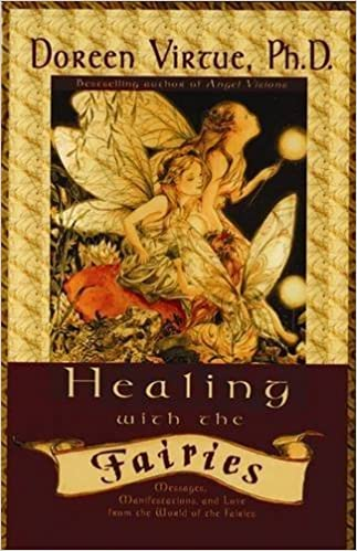 Healing with the Fairies: Messages, Manifestations, and Love from the World of the Fairies (How Nature's Angels Can Help You in Every Area of Your Life) by Doreen Virtue (2001-05-02)