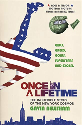 Once in a Lifetime: The Incredible Story of the New York Cosmos: Girls, Greed, Goals, Superstars and Excess