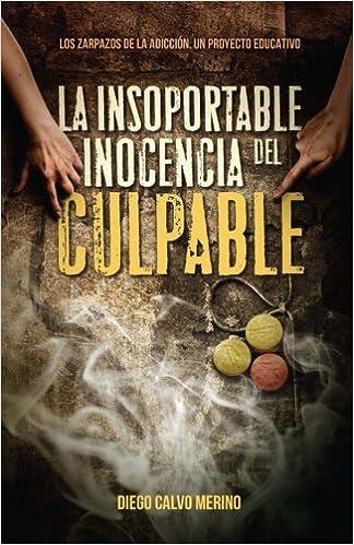 ... culpable: Los zarpazos de la adicción. Un proyecto educativo: Amazon.es: Diego Calvo Merino, Miguel Ángel Núñez, Dr. Roberto Badenas Sangüesa: Libros