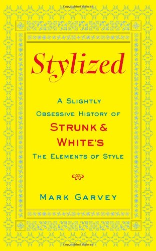 Stylized: A Slightly Obsessive History of Strunk & White's The Elements of Style by Brand: Touchstone