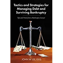 Tactics and Strategies for Managing Debt and Surviving Bankruptcy: Tips and Tricks from a Bankruptcy Lawyer
