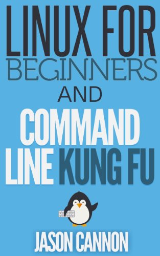Linux for Beginners and Command Line Kung Fu (Bundle): An Introduction to the Linux Operating System and Command Line Pdf
