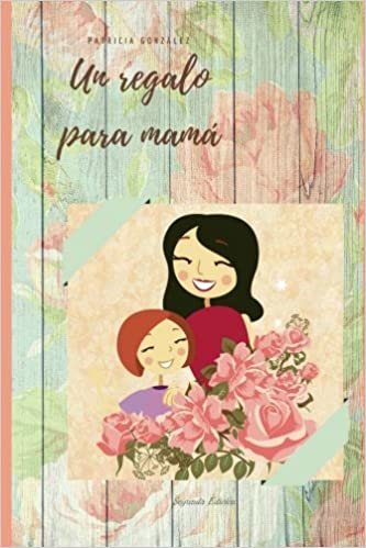 Un regalo para mamá - Segunda Edición (Spanish Edition ...