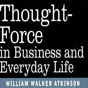 Thought Force in Business and Everyday Life Audiobook