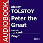 Peter the Great [Russian Edition] Audiobook by Alexey Tolstoy Narrated by Olga Vysotskaya, Akexander Mikhaliov, Zinoviya Ulanovskaya, Adolf Bibe, Pavel Chikov, Boris Borisov, Sergey Yumatov