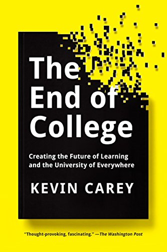 The End of College: Creating the Future of Learning and the University of Everywhere from Riverhead Books