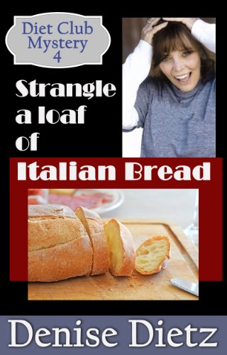 STRANGLE A LOAF OF ITALIAN BREAD: A Diet Club Mystery (DIET CLUB MYSTERIES Book 4)