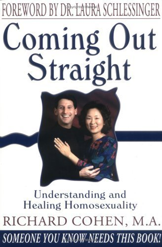 Coming Out Straight : Understanding and Healing Homosexuality by Cohen, Richard A., Schlessinger, Laura C. (2000) Hardcover
