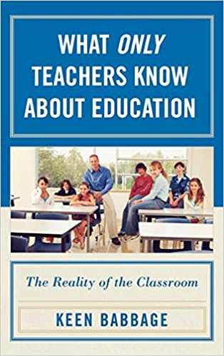 Book What Only Teachers Know about Education: The Reality of the Classroom