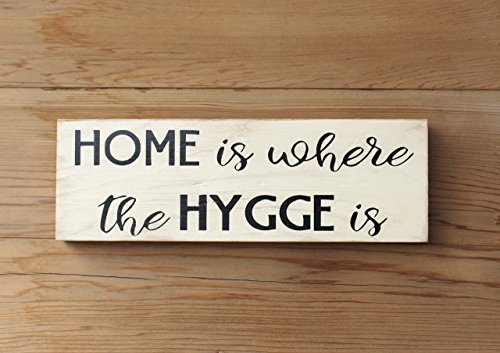 Home is Where the Hygge is Danish Art of Living Well Wooden (Getaway Sign)