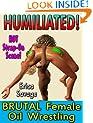 HUMILIATED! Brutal Female Oil Wrestling (XXX Erotica)