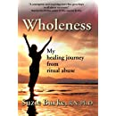 Wholeness: My Healing Journey from Ritual Abuse
