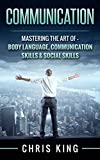 img - for Communication: Mastering The Art Of - Body Language, Communication Skills & Social Skills (Negotiation, Public Speaking, Charisma, Emotional Intelligence, ... Types, Small Talk, How To Analyze People) book / textbook / text book