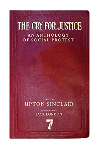 The Cry for Justice: An Anthology of Social Protest (English Edition)