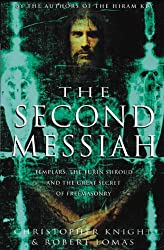 The Second Messiah: Templars, the Turin Shrowd, and the Great Secret of Freemasonry