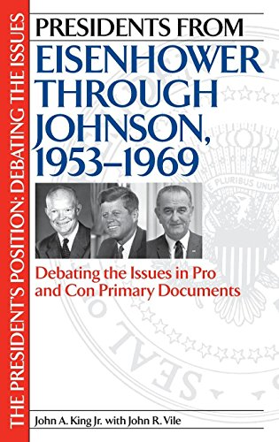 Presidents from Eisenhower through Johnson, 1953-1969: Debating the Issues in Pro and Con Primary Documents (The Preside
