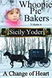 Whoopie Pie Bakers: Volume Six (Amish Romance, Christian Fiction Short Story Serial): A Change of Heart (Whoopie Pie Bakers series Book 6)