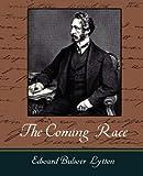 The Coming Race - Lytton, Edward Bulwer Lytton, 1604243872