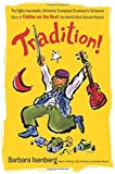 Tradition!: The Highly Improbable, Ultimately Triumphant Broadway-to-Hollywood Story of Fiddler on the Roof, the World's Most Beloved Musical by Barbara Isenberg (2014-09-02)