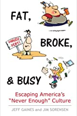 """Fat, Broke, and Busy: Escaping America's """"Never Enough"""" Culture Paperback"""