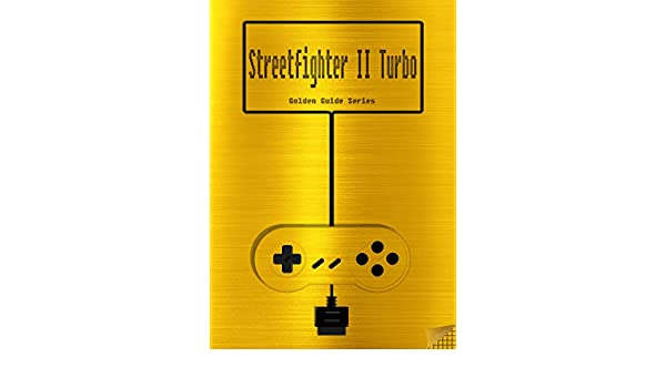 Street Fighter II Turbo Hyper Fighting Golden Guide for Super Nintendo and SNES Classic: including all moves, tricks, strategies 2 each fighter, engine .