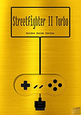 Street Fighter Ii Turbo Hyper Fighting Golden Guide For Super