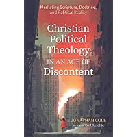 Christian Political Theology in an Age of Discontent: Mediating Scripture, Doctrine, and Political Reality