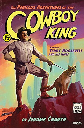 Image of The Perilous Adventures of the Cowboy King: A Novel of Teddy Roosevelt and His Times