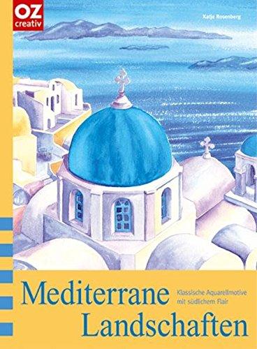 Mediterrane Landschaften: Klassische Aquarellmotive mit südlichem Flair