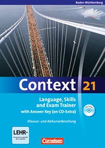 Context 21 - Baden-Württemberg: Language, Skills and Exam Trainer: Klausur- und Abiturvorbereitung. Workbook mit CD-Extra - mit Answer Key. CD-Extra mit Hörtexten und Vocab Sheets