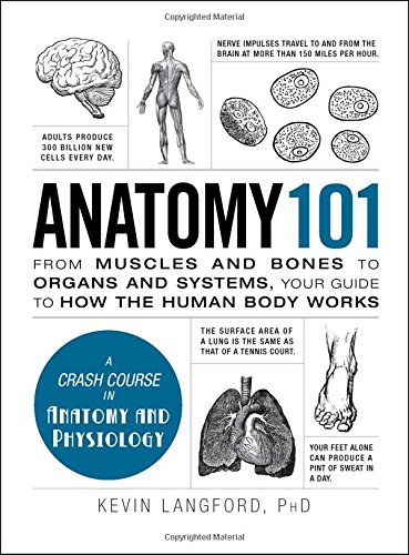 Anatomy 101: From Muscles and Bones to Organs and Systems, Your Guide to How the Human Body Works (Adams ()
