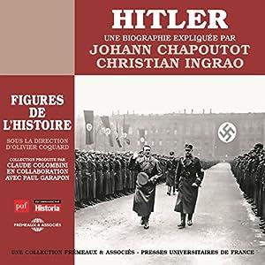 Hitler, une biographie expliquée (Les figures de l'histoire) | Livre audio Auteur(s) : Johann Chapoutot, Christian Ingrao Narrateur(s) : Johann Chapoutot, Christian Ingrao