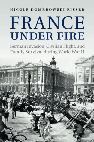 France under Fire: German Invasion, Civilian Flight and Family Survival during World War II (Studies in the Social and Cultural History of Modern Warfare) pdf
