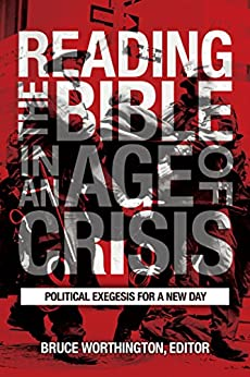 Reading the Bible in an Age of Crisis: Political Exegesis for a New Day por [Worthington, Bruce]