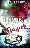 Flirting with Magick, Leigh Bennett, 1482356651
