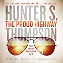 The Proud Highway: Saga of a Desperate Southern Gentleman, 1955-1967 (The Gonzo Letters, Book 1) Audiobook by Hunter S. Thompson Narrated by Malcolm Hillgartner