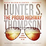 The Proud Highway: Saga of a Desperate Southern Gentleman, 1955-1967 (The Gonzo Letters, Book 1) | Hunter S. Thompson