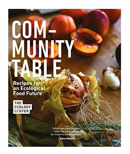 Community Table: Recipes for an Ecological Food Future by The Ecology Center