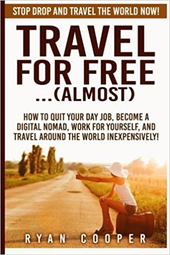 Ebooks gratuits pdf ordinateurs de téléchargement Travel For Free..(Almost): Stop Drop And Travel The World NOW! How To Quit Your Day Job, Become A Digital Nomad, Work For Yourself, And Travel Around The World Inexpensively! by Ryan Cooper (2015-09-02)