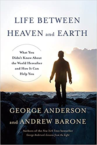 amazoncom life between heaven and earth what you didnt know about the world hereafter and how it can help you 9780553419498 george anderson