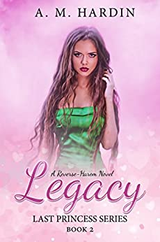 Legacy (Last Princess Book 2) by [Hardin, A.M.]