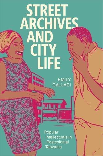 Street Archives and City Life: Popular Intellectuals in Postcolonial Tanzania (Radical Perspectives)